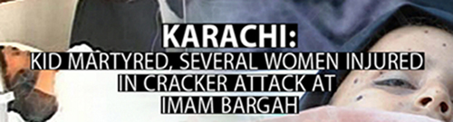 Kid martyred, several women injured in cracker attack at IRC Imambargah Karachi
